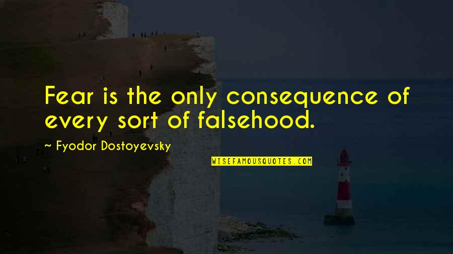 Townies Quotes By Fyodor Dostoyevsky: Fear is the only consequence of every sort