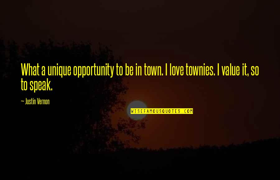 Townies Quotes By Justin Vernon: What a unique opportunity to be in town.