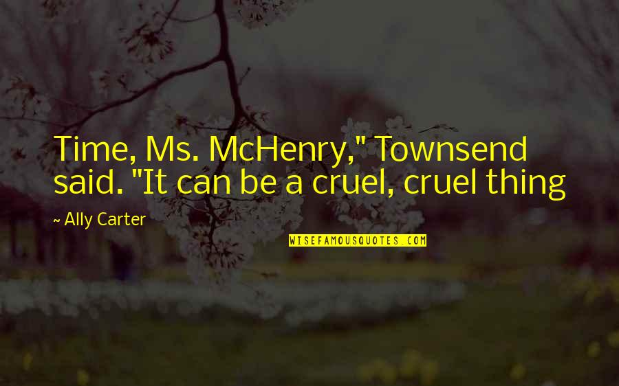 """Townsend Quotes By Ally Carter: Time, Ms. McHenry,"""" Townsend said. """"It can be"""