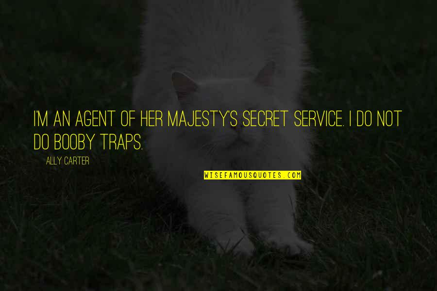 Townsend Quotes By Ally Carter: I'm an agent of Her Majesty's Secret Service.