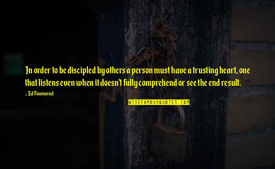 Townsend Quotes By Ed Townsend: In order to be discipled by others a