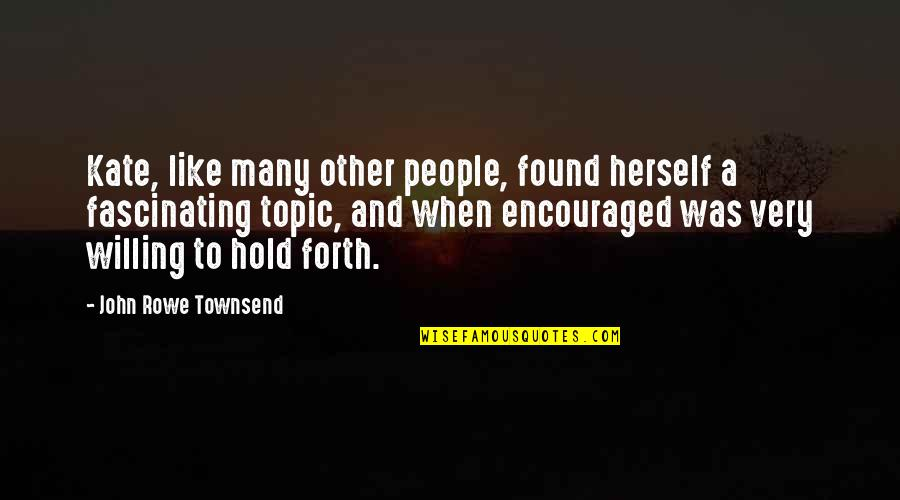 Townsend Quotes By John Rowe Townsend: Kate, like many other people, found herself a