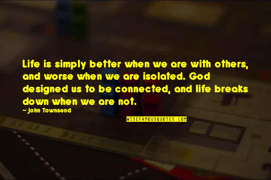 Townsend Quotes By John Townsend: Life is simply better when we are with
