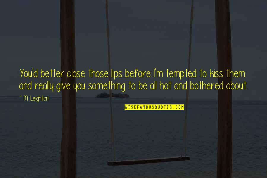 Townsend Quotes By M. Leighton: You'd better close those lips before I'm tempted
