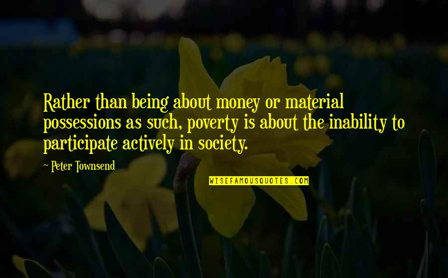 Townsend Quotes By Peter Townsend: Rather than being about money or material possessions