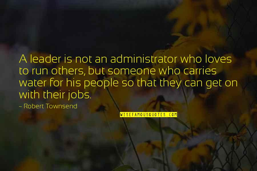 Townsend Quotes By Robert Townsend: A leader is not an administrator who loves