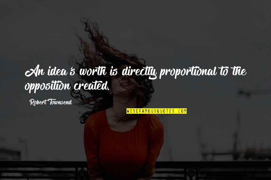 Townsend Quotes By Robert Townsend: An idea's worth is directly proportional to the