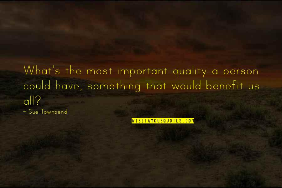 Townsend Quotes By Sue Townsend: What's the most important quality a person could