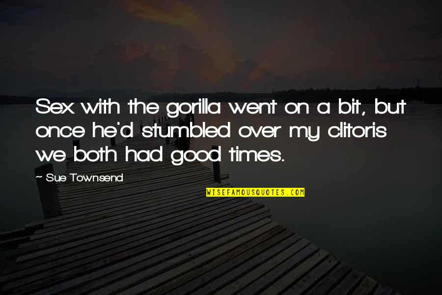 Townsend Quotes By Sue Townsend: Sex with the gorilla went on a bit,