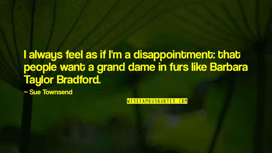 Townsend Quotes By Sue Townsend: I always feel as if I'm a disappointment: