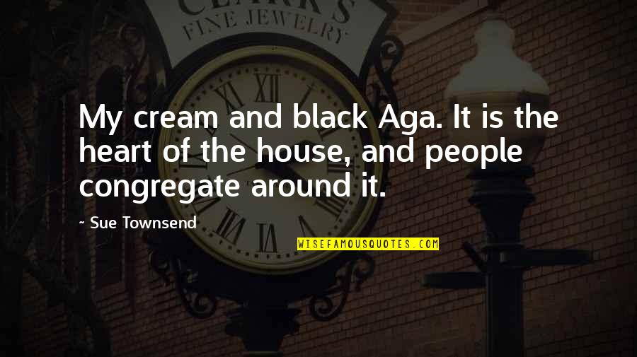 Townsend Quotes By Sue Townsend: My cream and black Aga. It is the