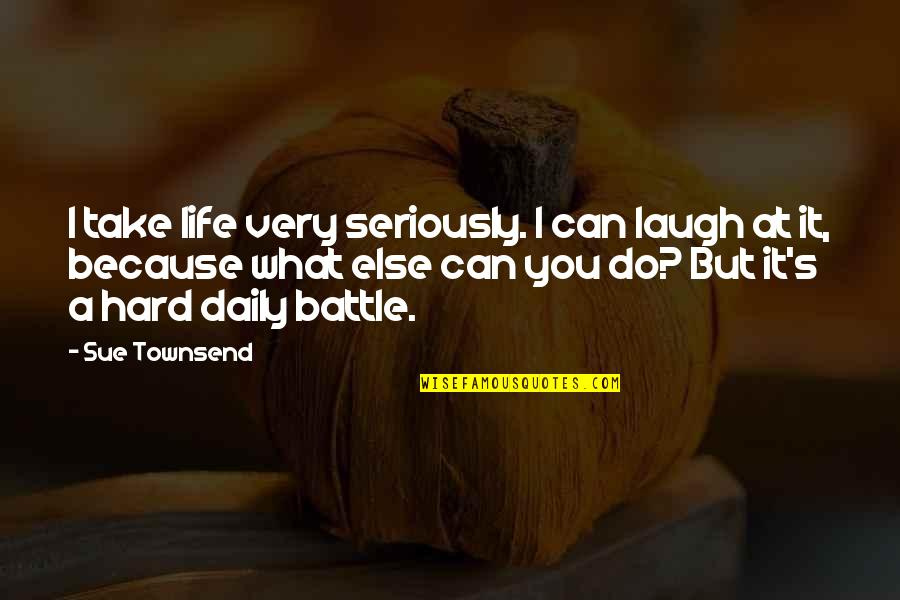 Townsend Quotes By Sue Townsend: I take life very seriously. I can laugh