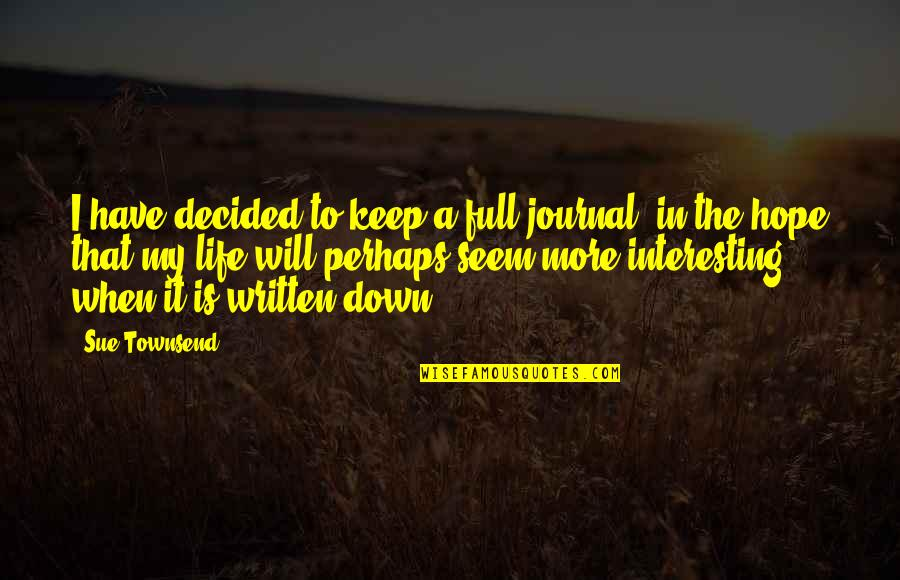 Townsend Quotes By Sue Townsend: I have decided to keep a full journal,