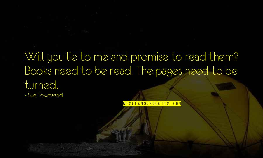 Townsend Quotes By Sue Townsend: Will you lie to me and promise to