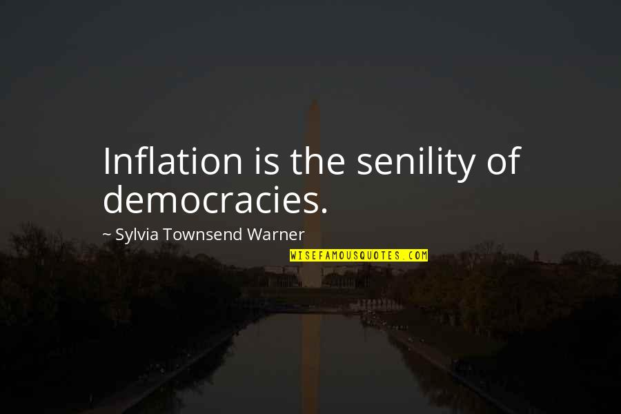 Townsend Quotes By Sylvia Townsend Warner: Inflation is the senility of democracies.