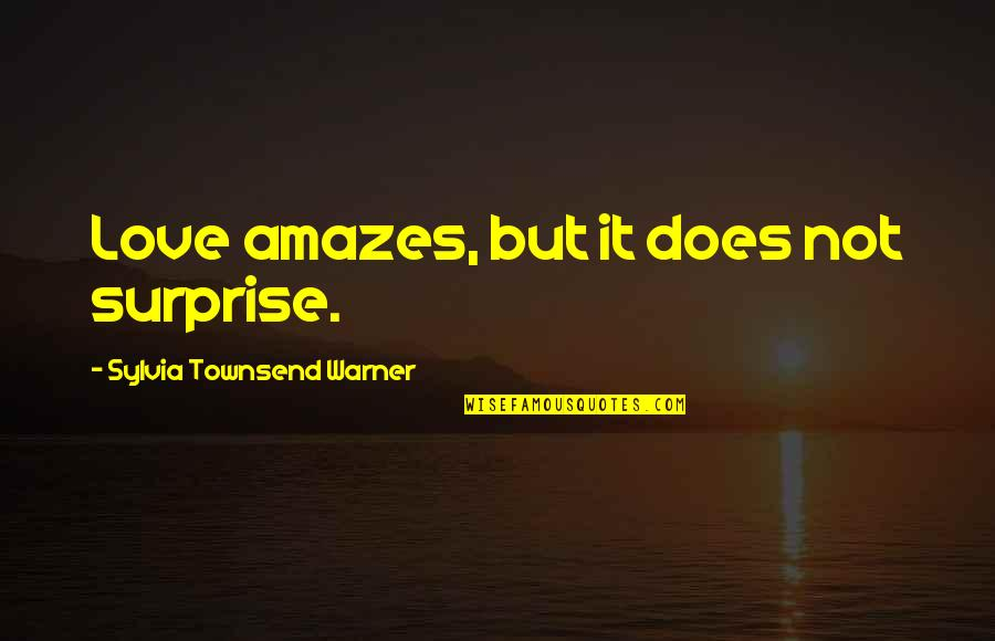 Townsend Quotes By Sylvia Townsend Warner: Love amazes, but it does not surprise.