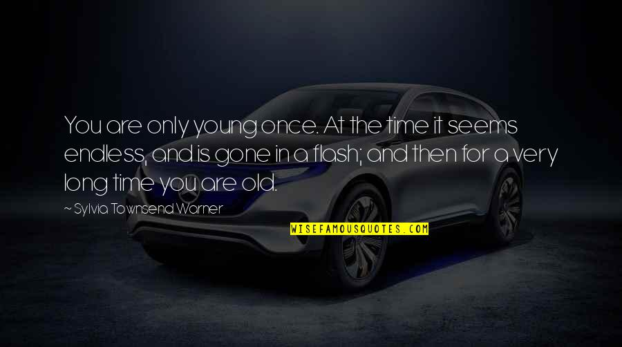Townsend Quotes By Sylvia Townsend Warner: You are only young once. At the time