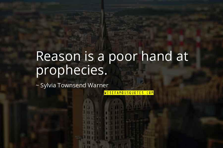 Townsend Quotes By Sylvia Townsend Warner: Reason is a poor hand at prophecies.