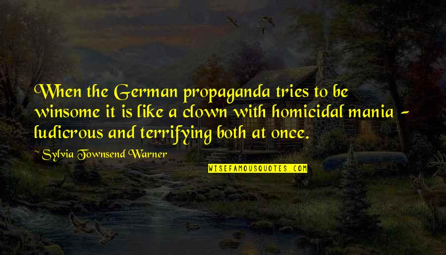 Townsend Quotes By Sylvia Townsend Warner: When the German propaganda tries to be winsome