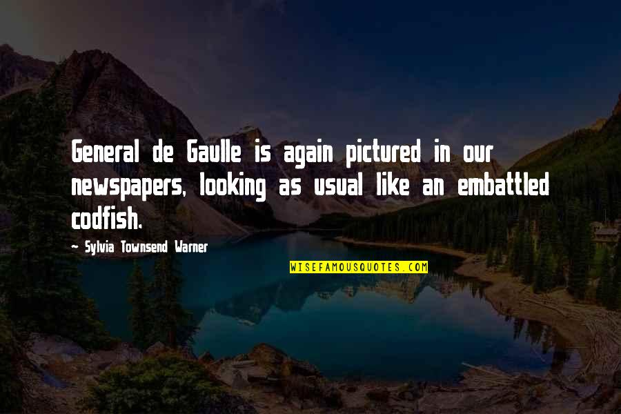 Townsend Quotes By Sylvia Townsend Warner: General de Gaulle is again pictured in our
