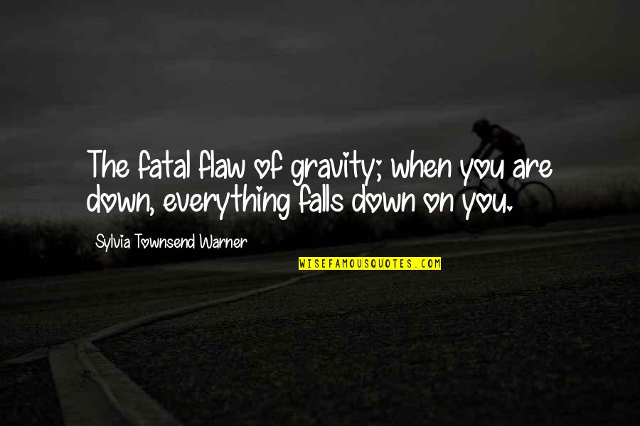 Townsend Quotes By Sylvia Townsend Warner: The fatal flaw of gravity; when you are