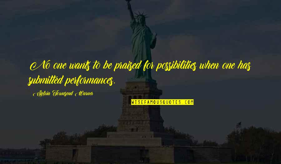 Townsend Quotes By Sylvia Townsend Warner: No one wants to be praised for possibilities