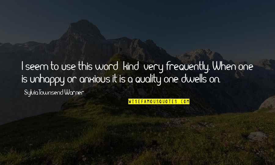 Townsend Quotes By Sylvia Townsend Warner: I seem to use this word 'kind' very