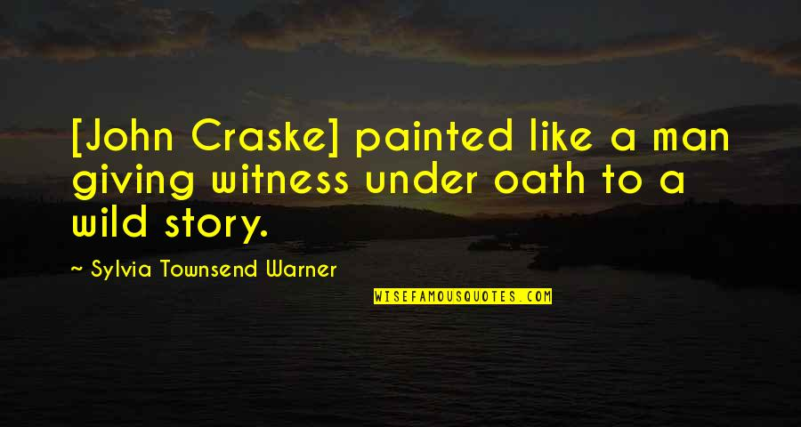 Townsend Quotes By Sylvia Townsend Warner: [John Craske] painted like a man giving witness