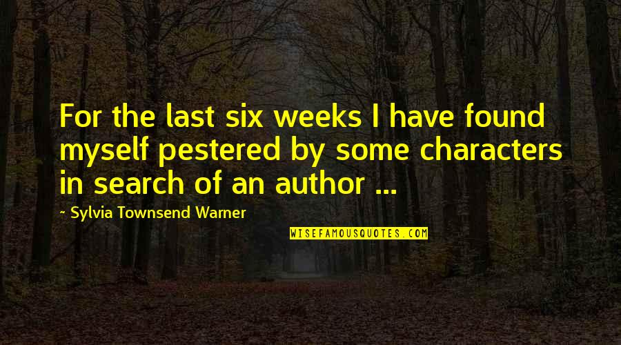 Townsend Quotes By Sylvia Townsend Warner: For the last six weeks I have found