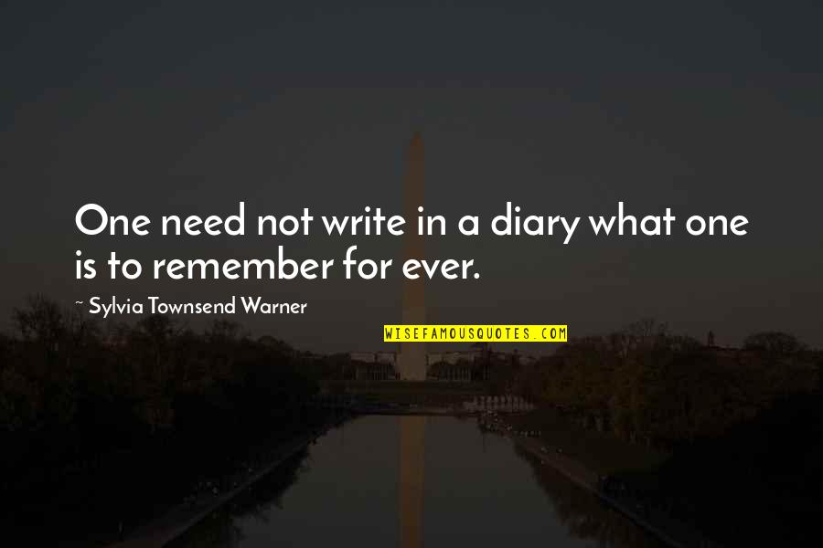 Townsend Quotes By Sylvia Townsend Warner: One need not write in a diary what