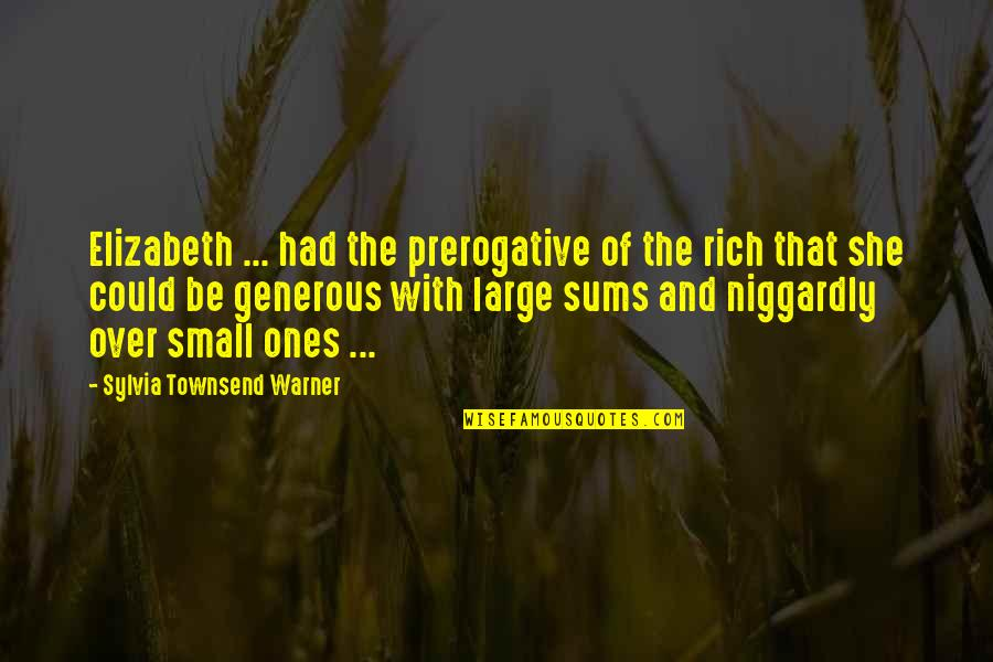 Townsend Quotes By Sylvia Townsend Warner: Elizabeth ... had the prerogative of the rich