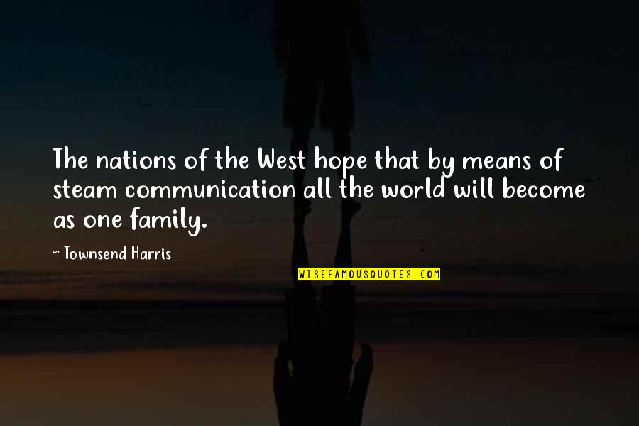 Townsend Quotes By Townsend Harris: The nations of the West hope that by