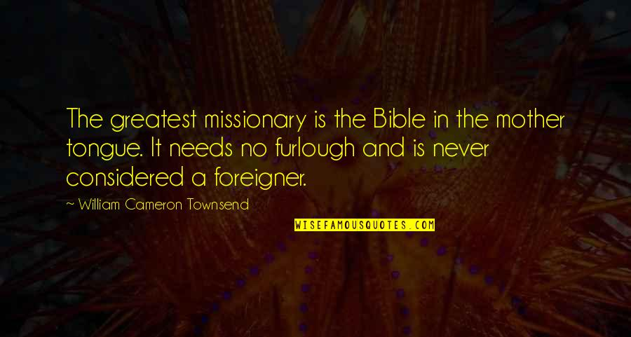 Townsend Quotes By William Cameron Townsend: The greatest missionary is the Bible in the