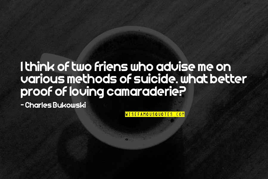 Townships Quotes By Charles Bukowski: I think of two friens who advise me