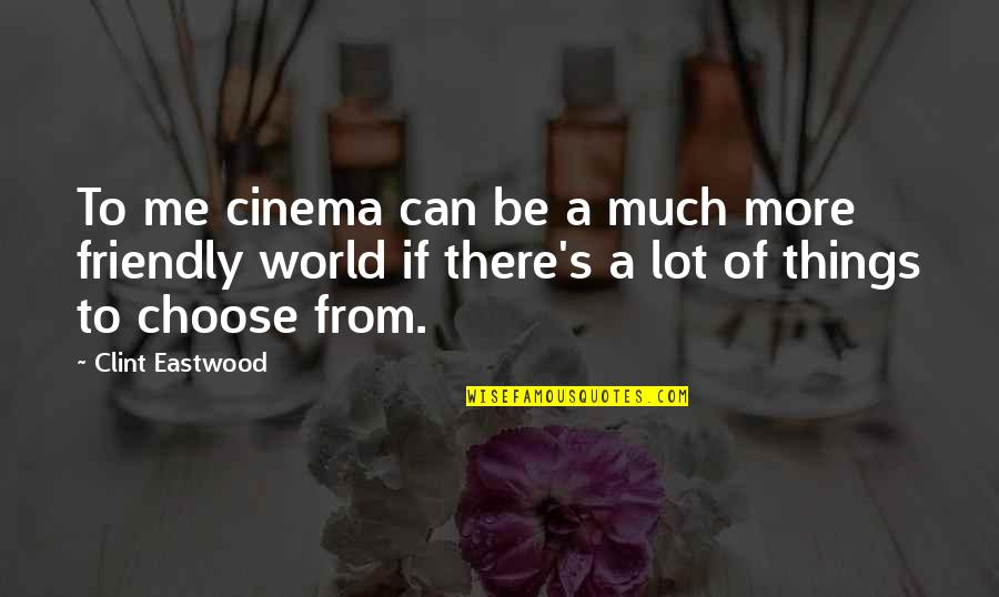 Townships Quotes By Clint Eastwood: To me cinema can be a much more
