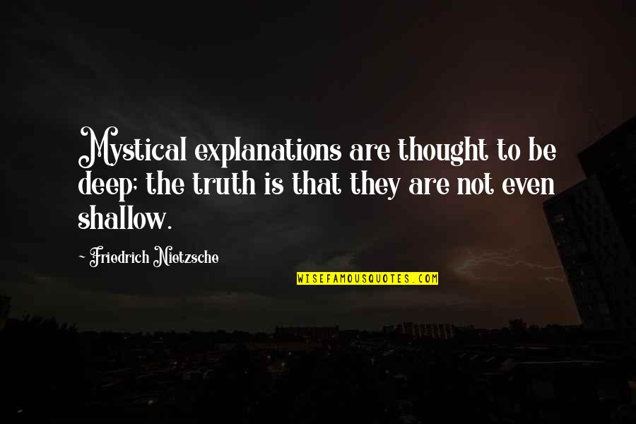 Townships Quotes By Friedrich Nietzsche: Mystical explanations are thought to be deep; the