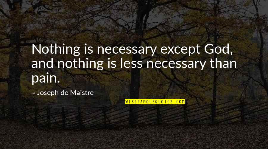 Townships Quotes By Joseph De Maistre: Nothing is necessary except God, and nothing is