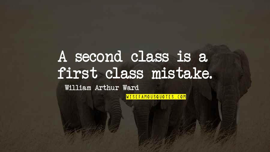 Townships Quotes By William Arthur Ward: A second-class is a first-class mistake.