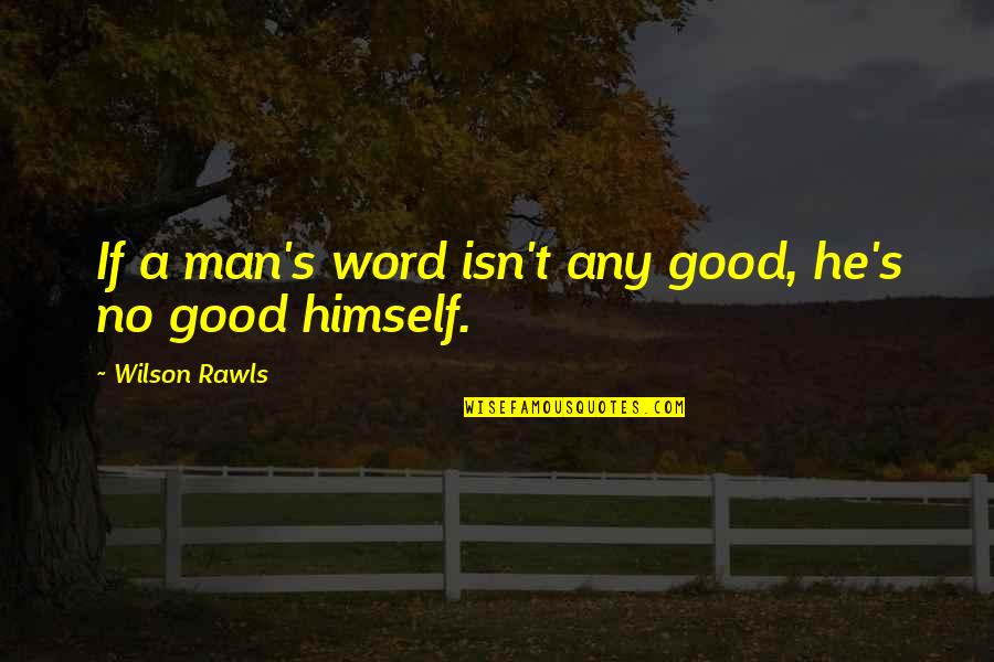 Townships Quotes By Wilson Rawls: If a man's word isn't any good, he's