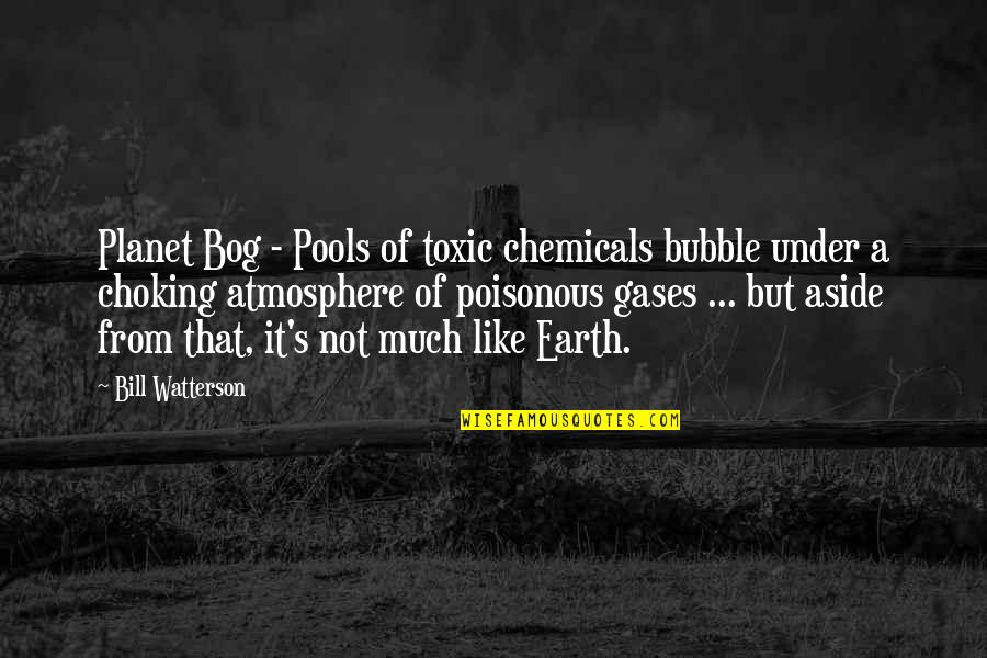 Toxic Chemicals Quotes By Bill Watterson: Planet Bog - Pools of toxic chemicals bubble