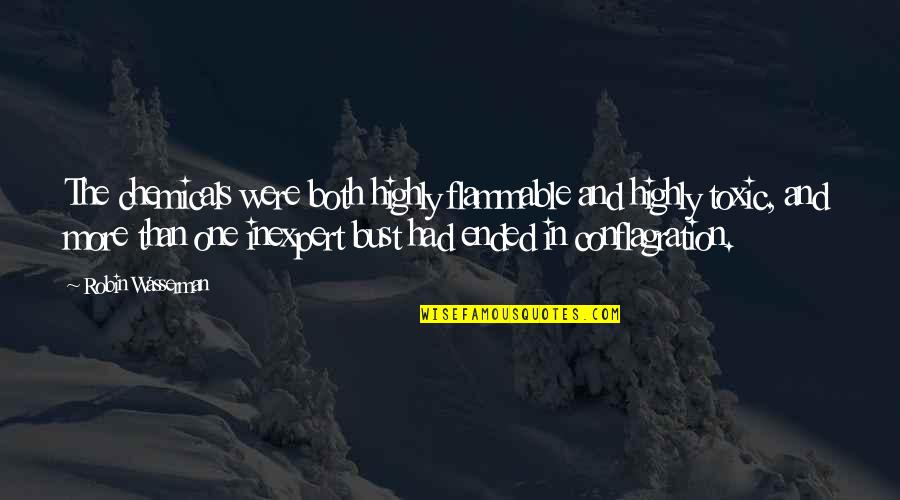 Toxic Chemicals Quotes By Robin Wasserman: The chemicals were both highly flammable and highly