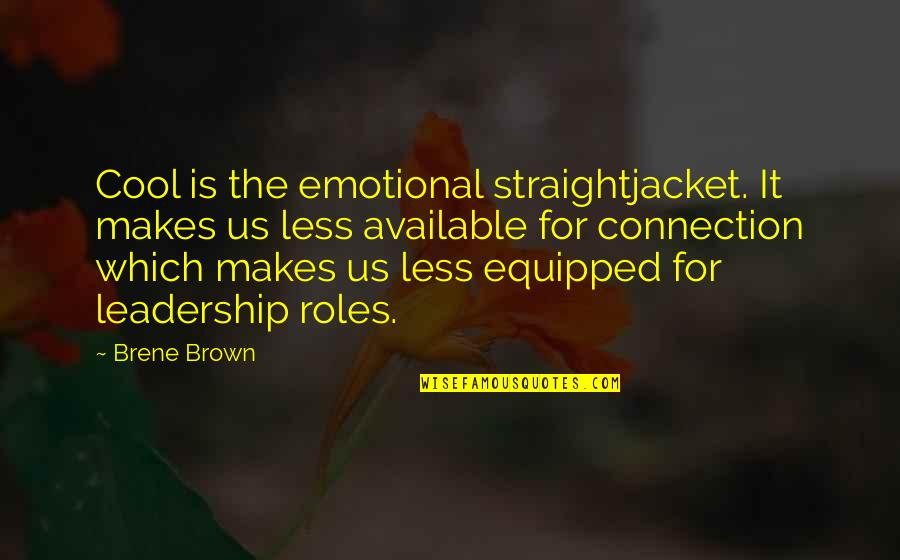 Toxic Friends Quotes By Brene Brown: Cool is the emotional straightjacket. It makes us