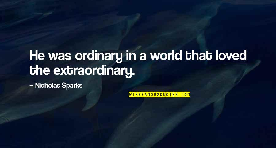 Toxic Friends Quotes By Nicholas Sparks: He was ordinary in a world that loved