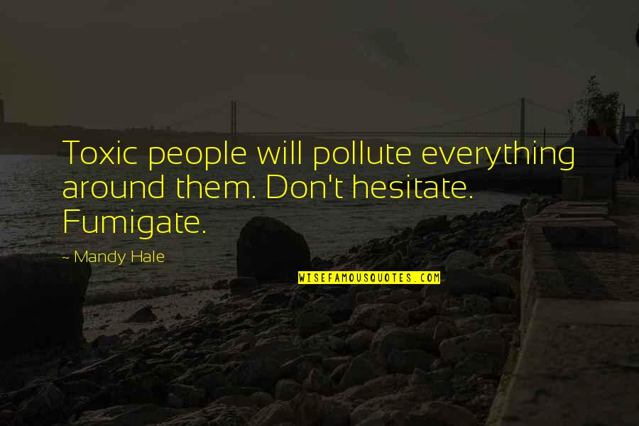 Toxic Friendship Quotes By Mandy Hale: Toxic people will pollute everything around them. Don't
