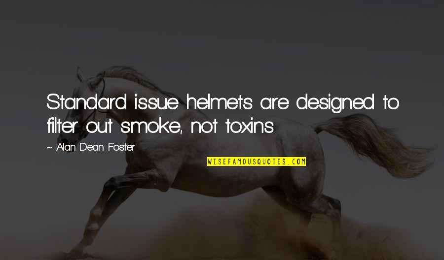 Toxins Quotes By Alan Dean Foster: Standard issue helmets are designed to filter out