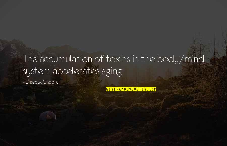 Toxins Quotes By Deepak Chopra: The accumulation of toxins in the body/mind system