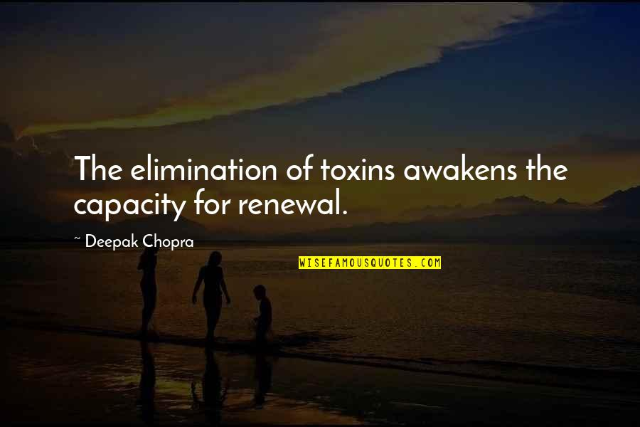 Toxins Quotes By Deepak Chopra: The elimination of toxins awakens the capacity for