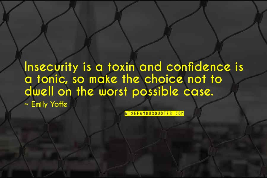 Toxins Quotes By Emily Yoffe: Insecurity is a toxin and confidence is a