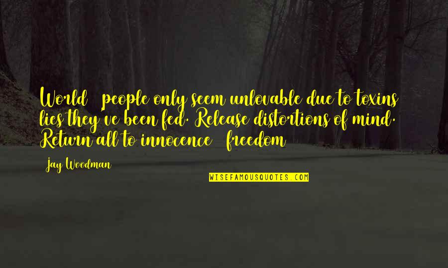 Toxins Quotes By Jay Woodman: World & people only seem unlovable due to