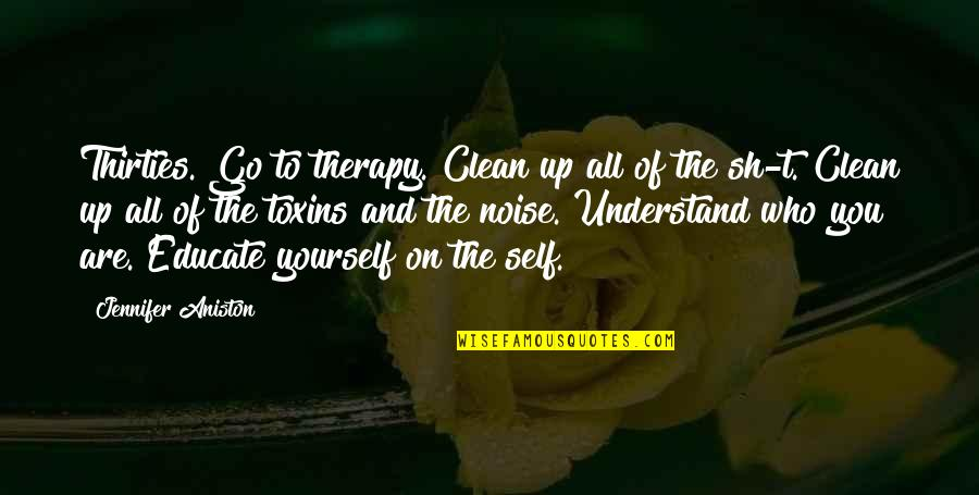 Toxins Quotes By Jennifer Aniston: Thirties. Go to therapy. Clean up all of